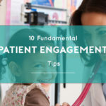 10 Fundamental Patient Engagement Tips